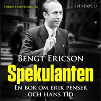 Spekulanten - En bok om Erik Penser och hans tid - Bengt Ericson