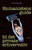 Humanistens guide til det private erhvervsliv - Dennis Nørmark