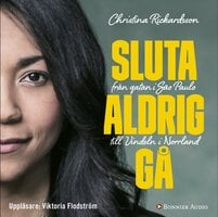 Sluta aldrig gå : från gatan i Sao Paulo till Vindeln i Norrland - Christina Rickardsson