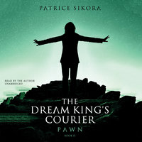 The Dream King's Courier: Pawn - Patrice Sikora