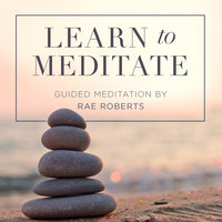 Learn to Meditate - Rae Roberts