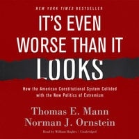 It's Even Worse Than It Looks - Norman J. Ornstein,Thomas E. Mann