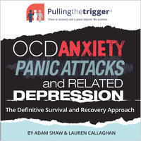 Pulling the Trigger - OCD, Anxiety, Panic Attacks and Related Depression - Adam Shaw,Lauren Callaghan