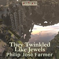 They Twinkled like Jewels - Philip José Farmer