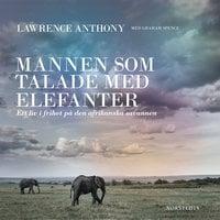 Mannen som talade med elefanter : Ett liv i frihet på den afrikanska savannen - Lawrence Anthony