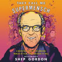 They Call Me Supermensch - Shep Gordon