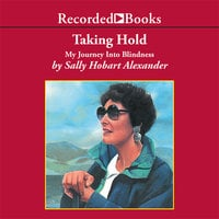 Taking Hold - My Journey Into Blindness - Sally Hobart Alexander