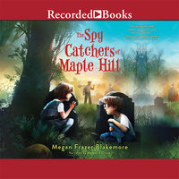 The Spy Catchers of Maple Hill - Megan Frazer Blakemore