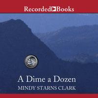 A Dime a Dozen - Mindy Starns Clark