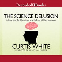 The Science Delusion - Curtis White