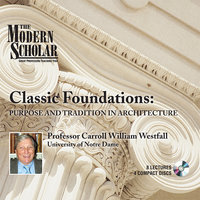 Classic Foundations - Purpose and Tradition in Architecture - Carroll William Westfall