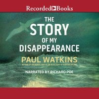The Story of My Disappearence - Paul Watkins