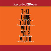 That Thing You Do with Your Mouth - David Shields, Samantha Matthews
