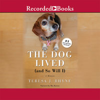 The Dog Lived (and So Will I) - Teresa Rhyne