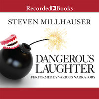 Dangerous Laughter - Steven Millhauser