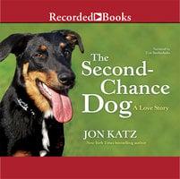 The Second Chance Dog - Jon Katz