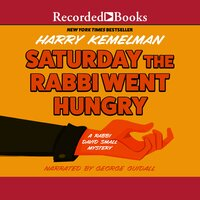 Saturday the Rabbi Went Hungry - Harry Kemelman