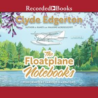 The Floatplane Notebooks - Clyde Edgerton