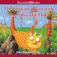 The Ferocious Beast with the Polka-Dot Hide - Betty Paraskevas