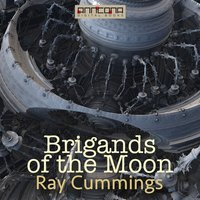 Brigands of the Moon - Ray Cummings