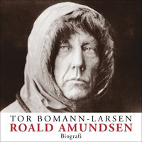 Roald Amundsen - Tor Bomann-Larsen