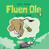 Fluen Ole #5: Fluen Ole flytter på landet - Søren S. Jakobsen