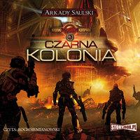 Kroniki Czerwonej Kompanii: Czarna kolonia - Arkady Saulski