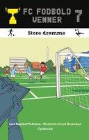 FC Fodboldvenner 7 - Store drømme - Lars Bøgeholt Pedersen