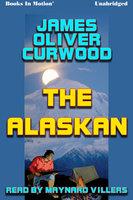 The Alaskan - James Oliver Curwood