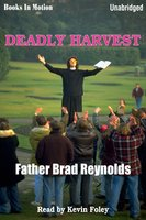 Deadly Harvest - Father Brad Reynolds