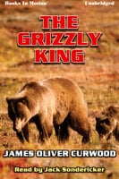 The Grizzly King - James Oliver Curwood