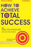 How To Achieve Total Success - Russ Von Hoelscher