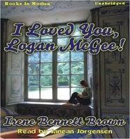 I Loved You Logan McGee - Irene Bennett Brown