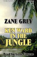 Ken Ward in the Jungle - Zane Grey