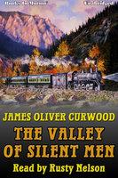 The Valley of Silent Men - James Oliver Curwood