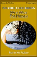 Why Wait for Heaven - Dolores Cline Brown