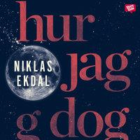 Hur jag dog - Niklas Ekdal