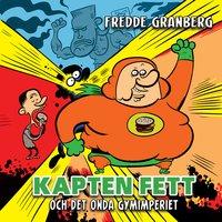 Kapten Fett och det onda gymimperiet - Fredde Granberg