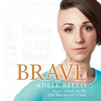 Brave – How I rebuilt my life after love turned to hate: How I rebuilt my life after love turned to hate