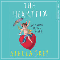 The Heartfix – An Online Dating Diary: An Online Dating Diary - Stella Grey