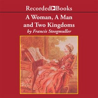 A Woman, a Man, and Two Kingdoms - Francis Steegmuller