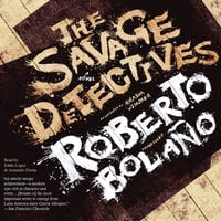 The Savage Detectives - Roberto Bolaño
