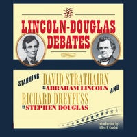 The Lincoln-Douglas Debates - Abraham Lincoln, Stephen Douglas
