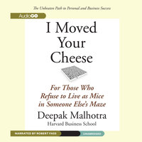 I Moved Your Cheese - Deepak Malhotra