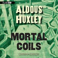 Mortal Coils - Aldous Huxley