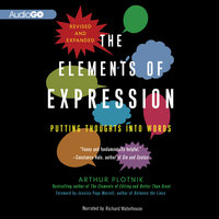 The Elements of Expression, Revised and Expanded Edition - Arthur Plotnik