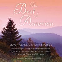 The Best of America - Edgar Allan Poe, Washington Irving, Mark Twain, O. Henry, Louisa May Alcott, Ambrose Bierce, Nathaniel Hawthorne, others