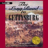 The Long Road to Gettysburg - Jim Murphy