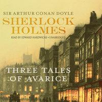 Sherlock Holmes: Three Tales of Avarice - Arthur Conan Doyle