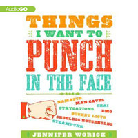 Things I Want to Punch in the Face - Jennifer Worick